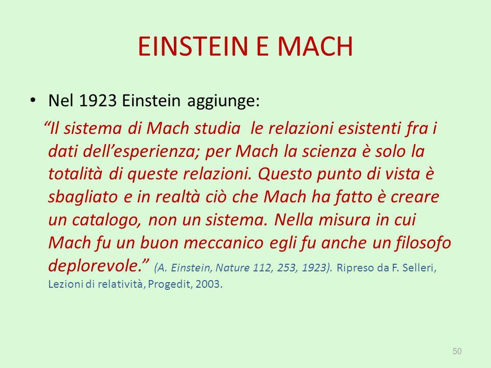 """EINSTEIN E MACH Nel 1923 Einstein aggiunge: """"Il sistema di Mach studia le relazioni esistenti fra i dati dell'esperienza; per Mach la scienza è solo l"""