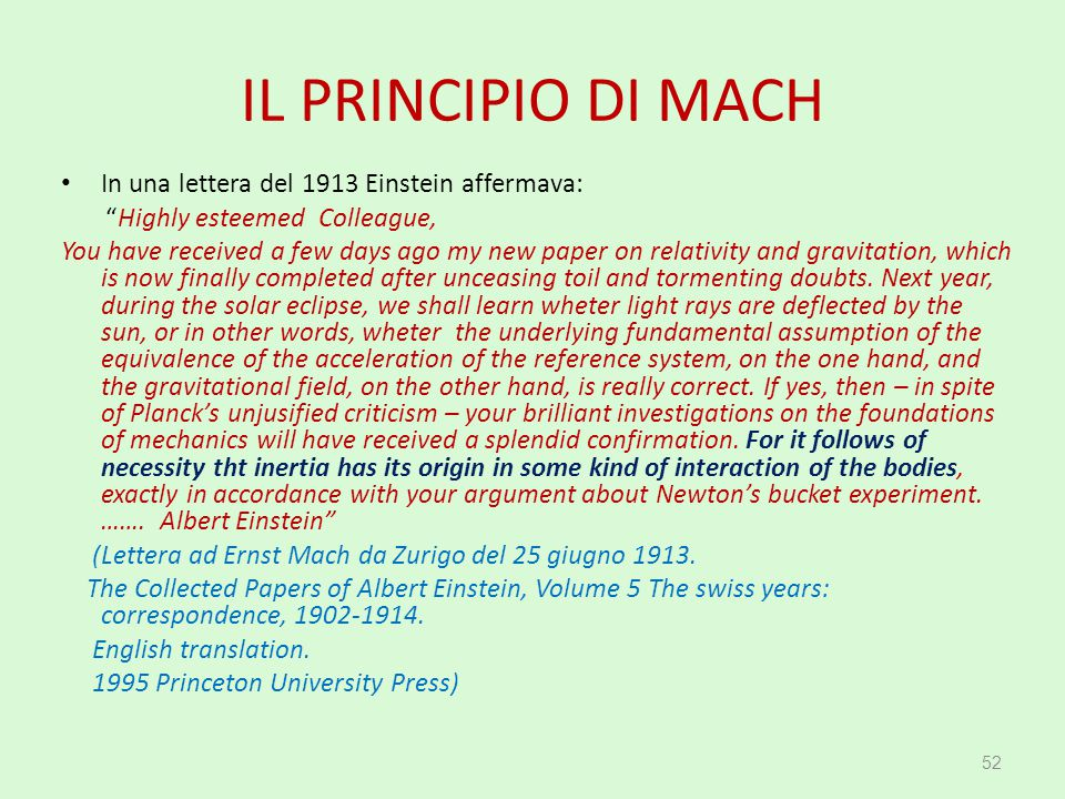 "IL PRINCIPIO DI MACH In una lettera del 1913 Einstein affermava: ""Highly esteemed Colleague, You have received a few days ago my new paper on relativi"