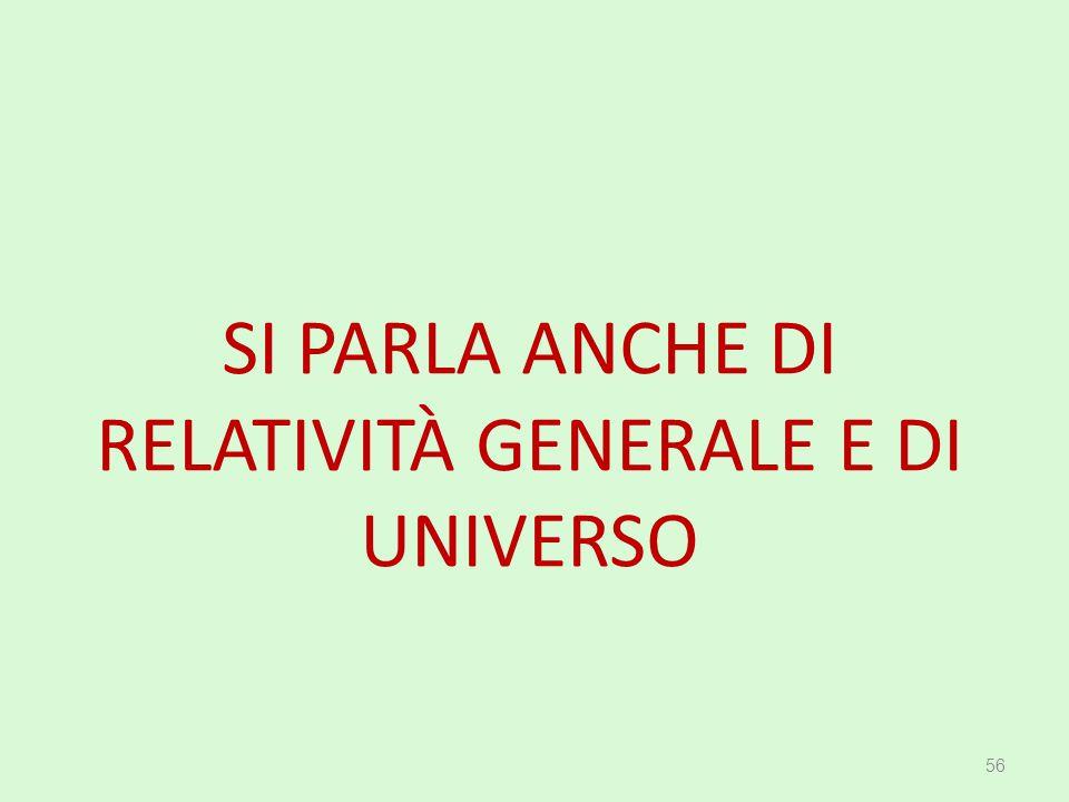 SI PARLA ANCHE DI RELATIVITÀ GENERALE E DI UNIVERSO 56