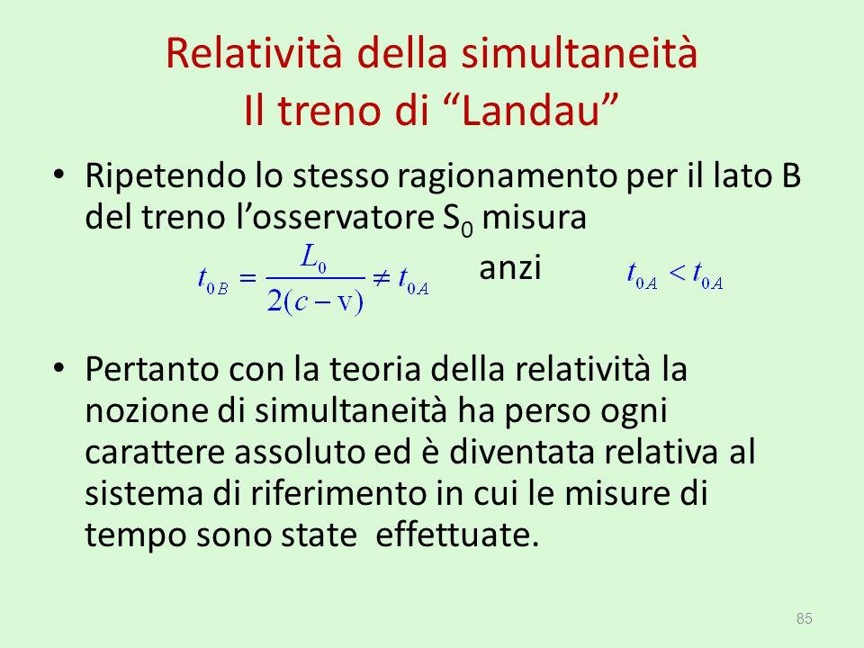 """Relatività della simultaneità Il treno di """"Landau"""" Ripetendo lo stesso ragionamento per il lato B del treno l'osservatore S 0 misura anzi Pertanto con"""