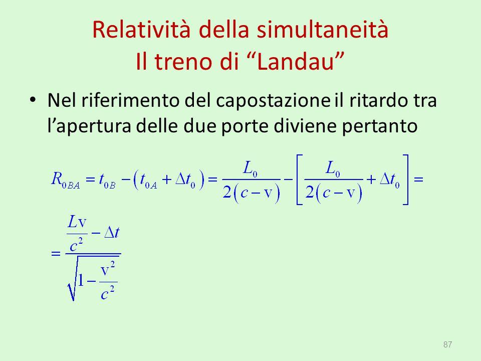 """Relatività della simultaneità Il treno di """"Landau"""" Nel riferimento del capostazione il ritardo tra l'apertura delle due porte diviene pertanto 87"""