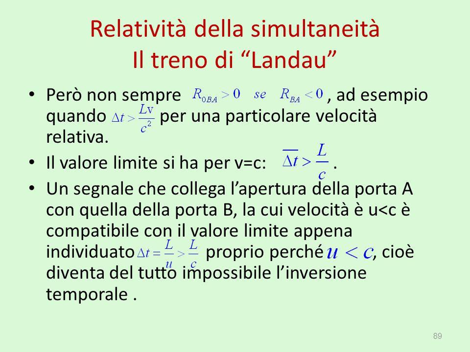 """Relatività della simultaneità Il treno di """"Landau"""" Però non sempre, ad esempio quando per una particolare velocità relativa. Il valore limite si ha pe"""