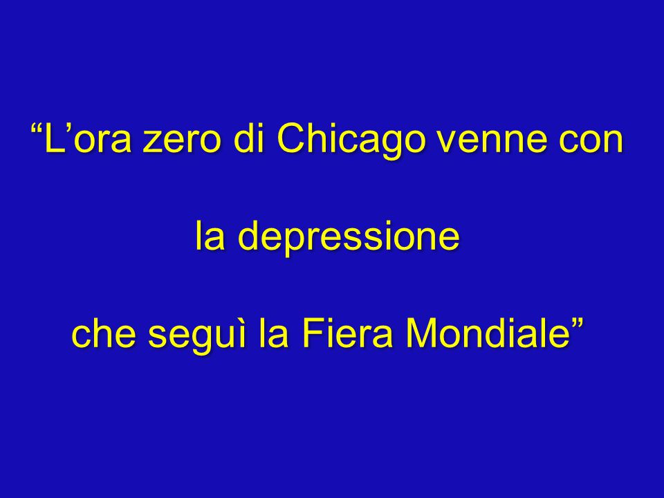 L'ora zero di Chicago venne con la depressione che seguì la Fiera Mondiale L'ora zero di Chicago venne con la depressione che seguì la Fiera Mondiale