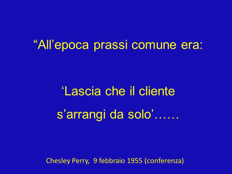 All'epoca prassi comune era: 'Lascia che il cliente s'arrangi da solo'…… Chesley Perry, 9 febbraio 1955 (conferenza)