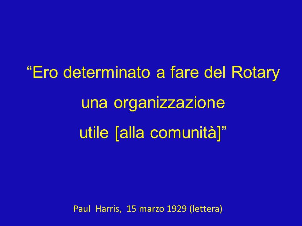 Ero determinato a fare del Rotary una organizzazione utile [alla comunità] Paul Harris, 15 marzo 1929 (lettera)