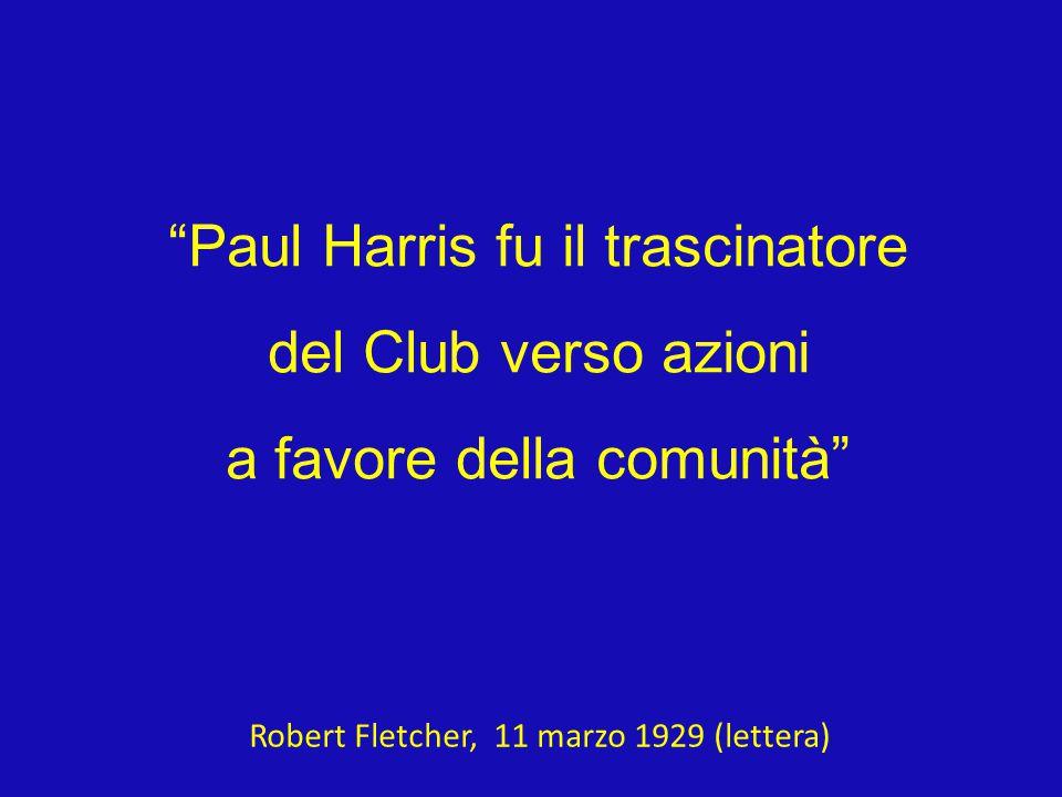 Paul Harris fu il trascinatore del Club verso azioni a favore della comunità Robert Fletcher, 11 marzo 1929 (lettera)