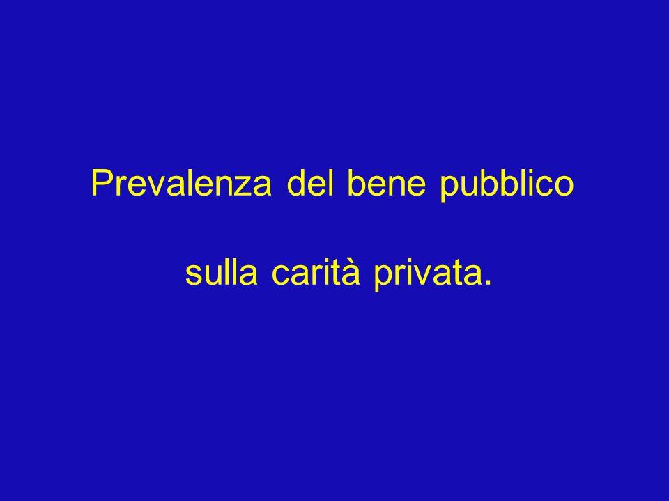 Prevalenza del bene pubblico sulla carità privata.