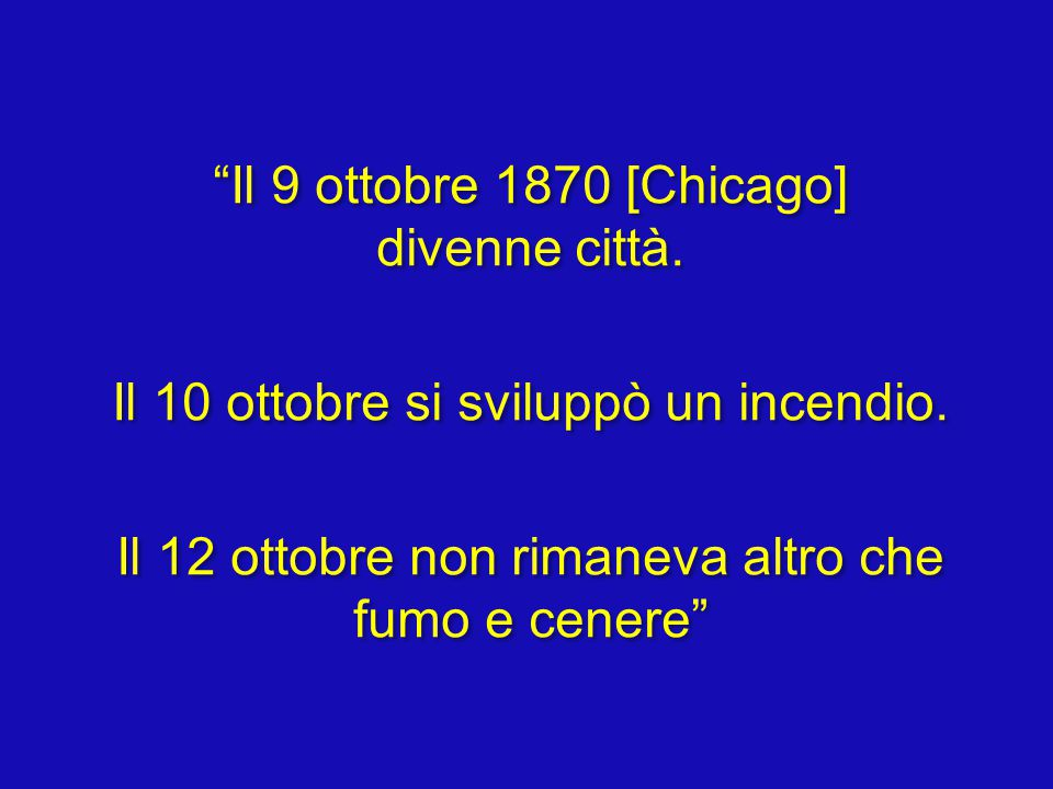 Il 9 ottobre 1870 [Chicago] divenne città. Il 10 ottobre si sviluppò un incendio.