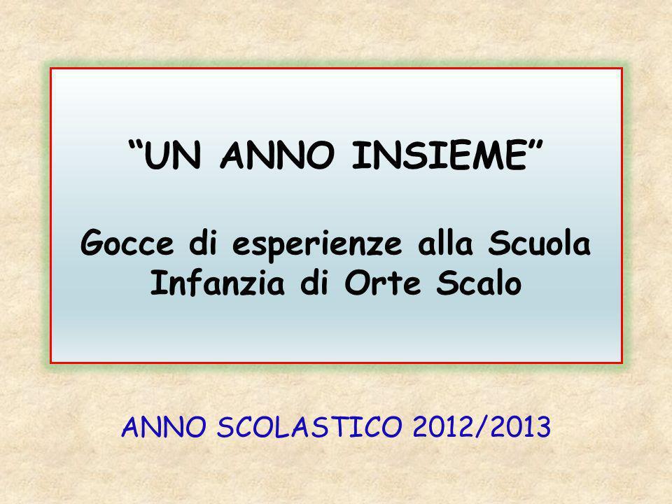 """""""UN ANNO INSIEME"""" Gocce di esperienze alla Scuola Infanzia di Orte Scalo ANNO SCOLASTICO 2012/2013"""