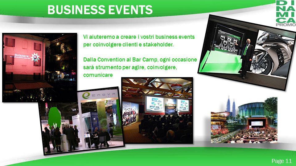 Powerpoint Templates Page 11 BUSINESS EVENTS Vi aiuteremo a creare i vostri business events per coinvolgere clienti e stakeholder. Dalla Convention al