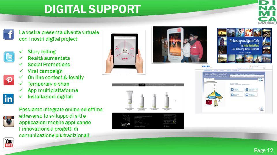Powerpoint Templates Page 12 DIGITAL SUPPORT La vostra presenza diventa virtuale con i nostri digital project: Story telling Realtà aumentata Social P