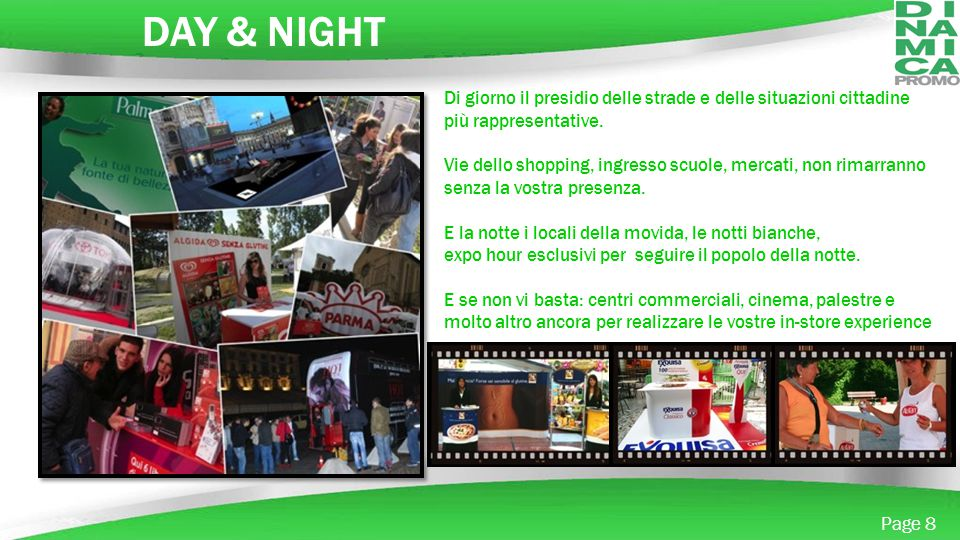 Powerpoint Templates Page 8 DAY & NIGHT Di giorno il presidio delle strade e delle situazioni cittadine più rappresentative. Vie dello shopping, ingre