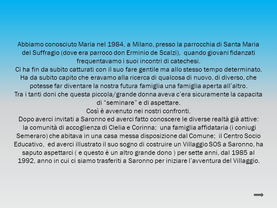 Abbiamo conosciuto Maria nel 1984, a Milano, presso la parrocchia di Santa Maria del Suffragio (dove era parroco don Erminio de Scalzi), quando giovan
