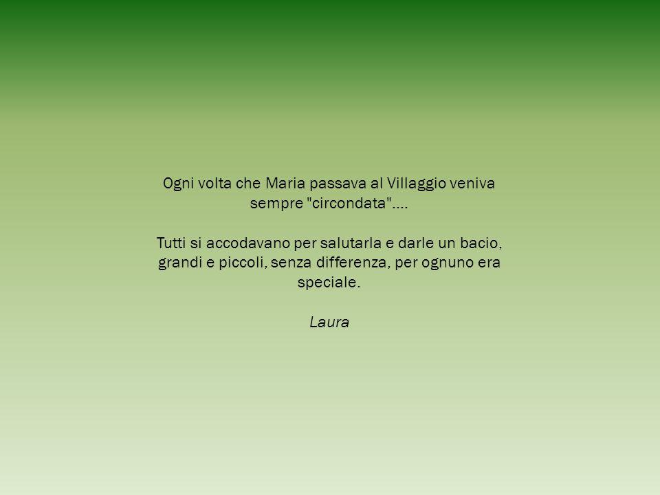 Ogni volta che Maria passava al Villaggio veniva sempre