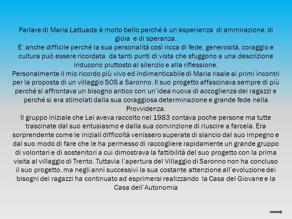 Parlare di Maria Lattuada è molto bello perché è un'esperienza di ammirazione, di gioia e di speranza. E' anche difficile perché la sua personalità co