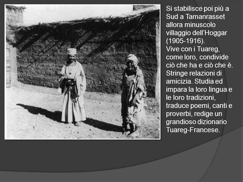 Si stabilisce poi più a Sud a Tamanrasset allora minuscolo villaggio dell'Hoggar (1905-1916).