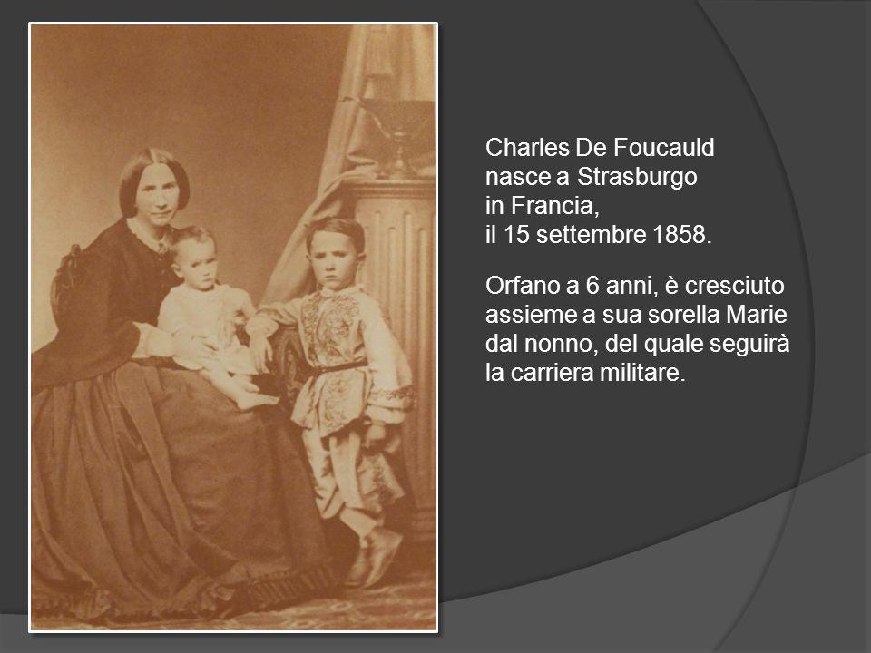 Charles De Foucauld nasce a Strasburgo in Francia, il 15 settembre 1858.
