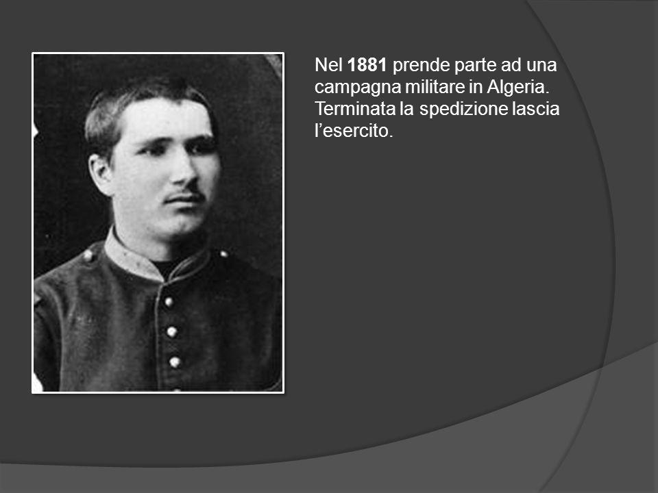 Nel 1881 prende parte ad una campagna militare in Algeria.