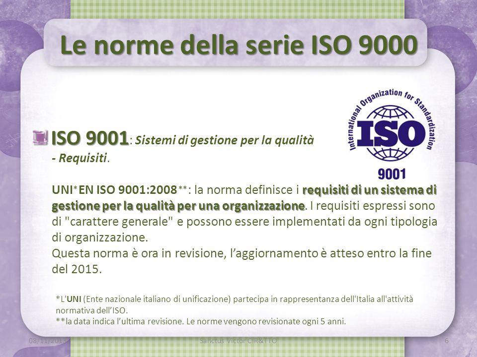 Le norme della serie ISO 9000 ISO 9001 ISO 9001 : Sistemi di gestione per la qualità - Requisiti.