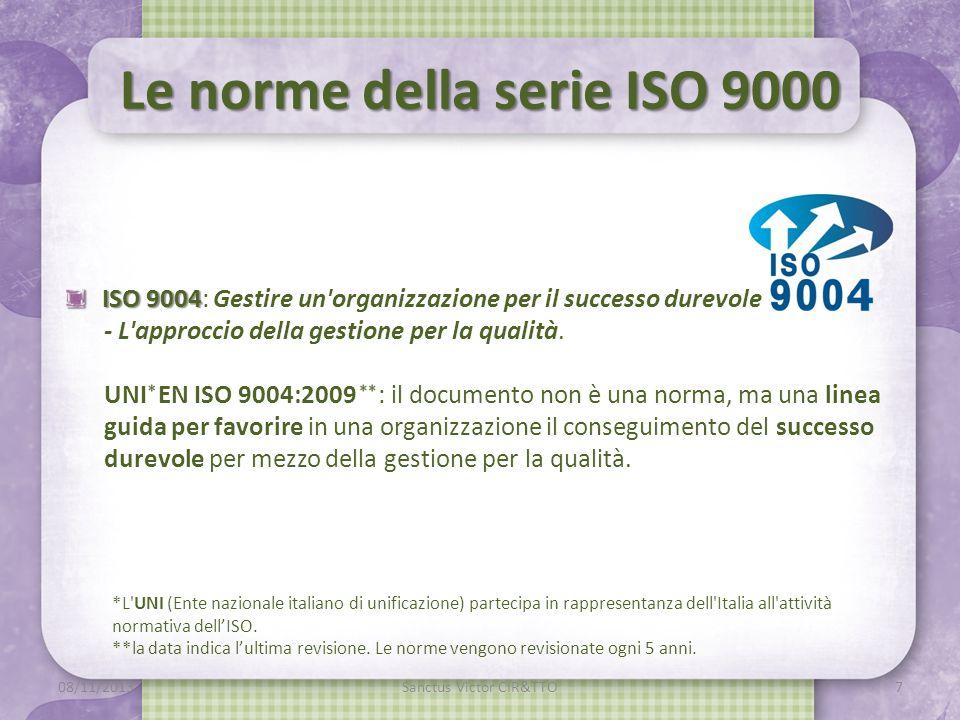 Le norme della serie ISO 9000 ISO 9004 ISO 9004: Gestire un organizzazione per il successo durevole - L approccio della gestione per la qualità.