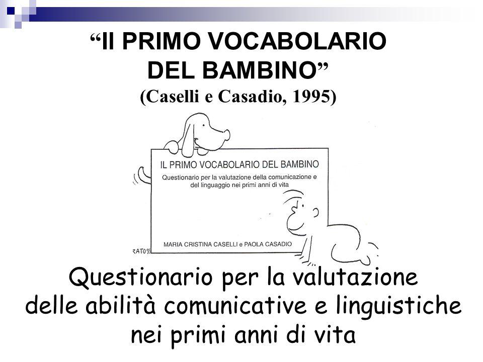 """"""" Il PRIMO VOCABOLARIO DEL BAMBINO """" (Caselli e Casadio, 1995) Questionario per la valutazione delle abilità comunicative e linguistiche nei primi ann"""