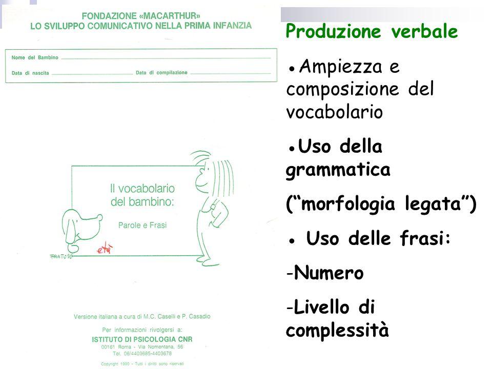 """Produzione verbale ●Ampiezza e composizione del vocabolario ●Uso della grammatica (""""morfologia legata"""") ● Uso delle frasi: -Numero -Livello di comples"""