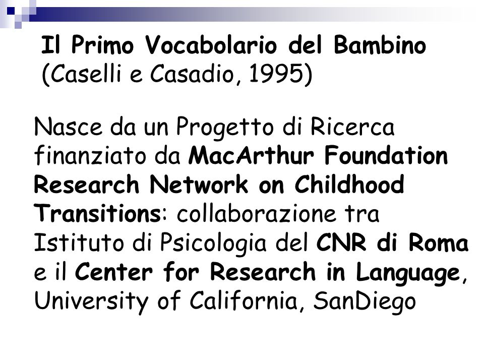 Il Primo Vocabolario del Bambino (Caselli e Casadio, 1995) Nasce da un Progetto di Ricerca finanziato da MacArthur Foundation Research Network on Chil