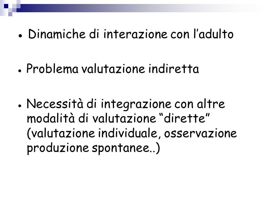 """● Dinamiche di interazione con l'adulto ● Problema valutazione indiretta ● Necessità di integrazione con altre modalità di valutazione """"dirette"""" (valu"""