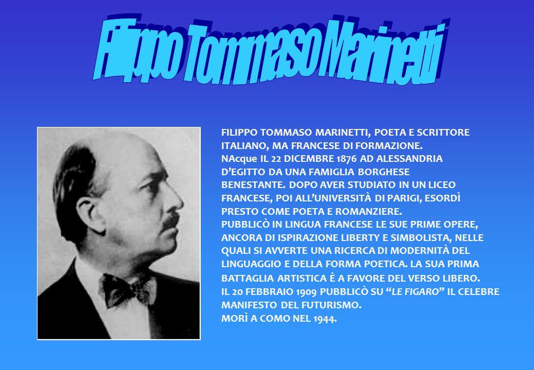 FILIPPO TOMMASO MARINETTI, POETA E SCRITTORE ITALIANO, MA FRANCESE DI FORMAZIONE.