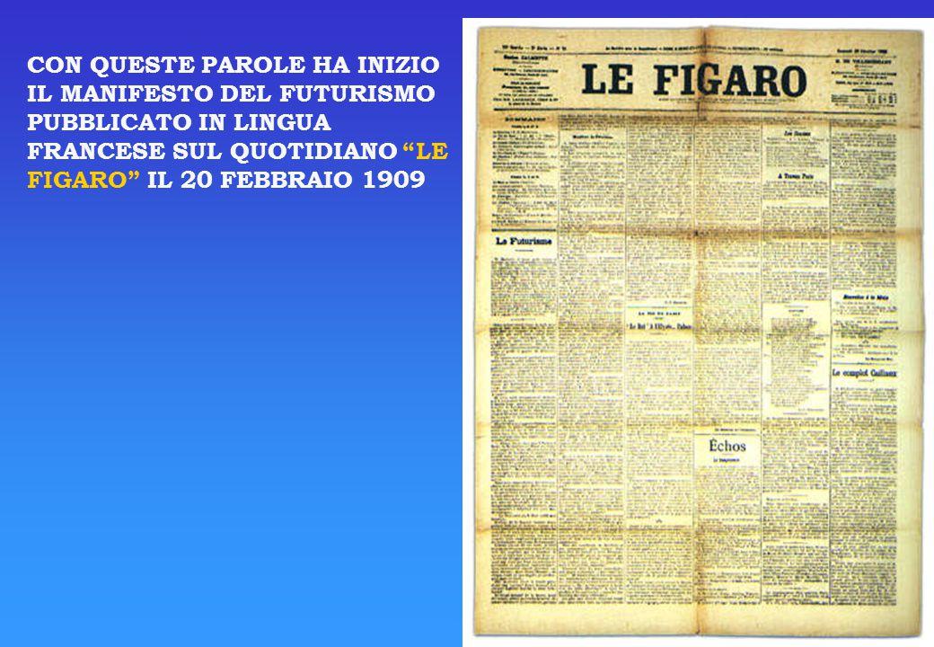 CON QUESTE PAROLE HA INIZIO IL MANIFESTO DEL FUTURISMO PUBBLICATO IN LINGUA FRANCESE SUL QUOTIDIANO LE FIGARO IL 20 FEBBRAIO 1909