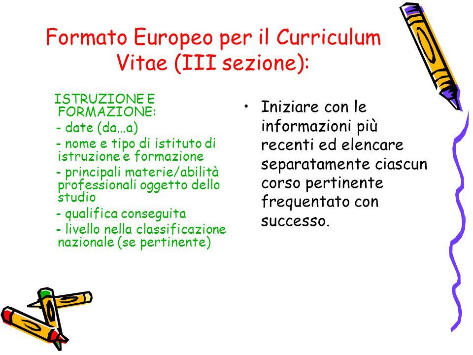 Formato Europeo per il Curriculum Vitae (III sezione): ISTRUZIONE E FORMAZIONE: - date (da…a) - nome e tipo di istituto di istruzione e formazione - p