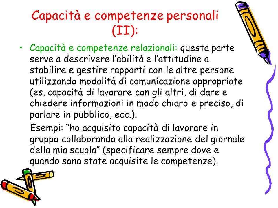 Capacità e competenze personali (II): Capacità e competenze relazionali: questa parte serve a descrivere l'abilità e l'attitudine a stabilire e gestir