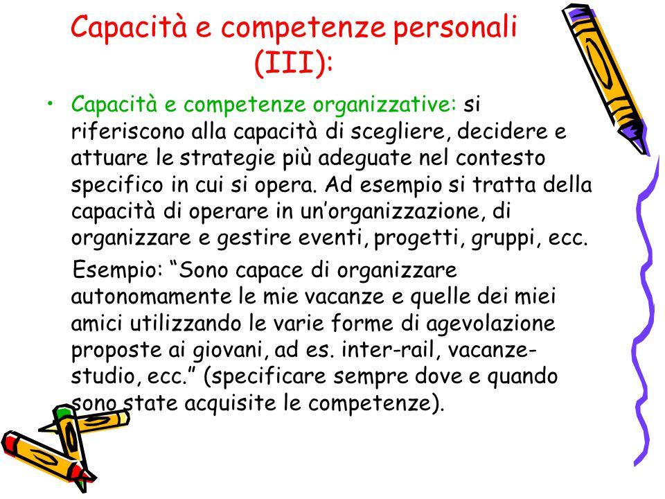Capacità e competenze personali (III): Capacità e competenze organizzative: si riferiscono alla capacità di scegliere, decidere e attuare le strategie più adeguate nel contesto specifico in cui si opera.