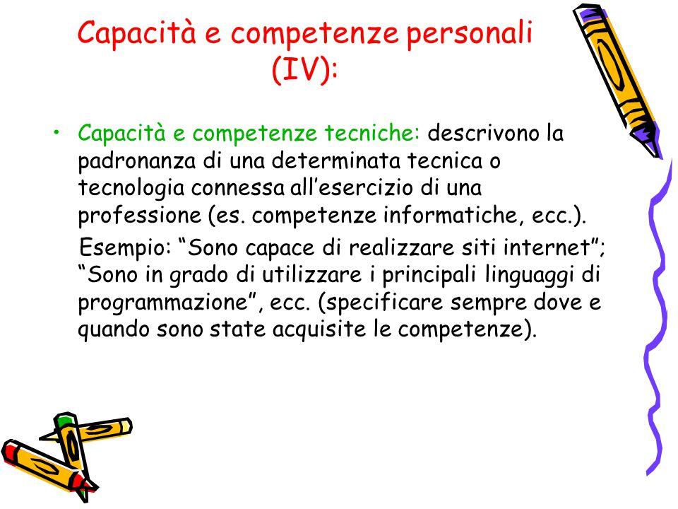 Capacità e competenze personali (IV): Capacità e competenze tecniche: descrivono la padronanza di una determinata tecnica o tecnologia connessa all'esercizio di una professione (es.