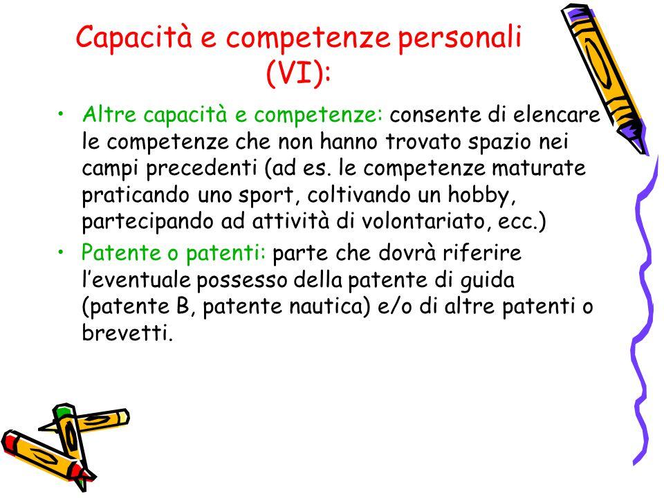 Capacità e competenze personali (VI): Altre capacità e competenze: consente di elencare le competenze che non hanno trovato spazio nei campi precedenti (ad es.