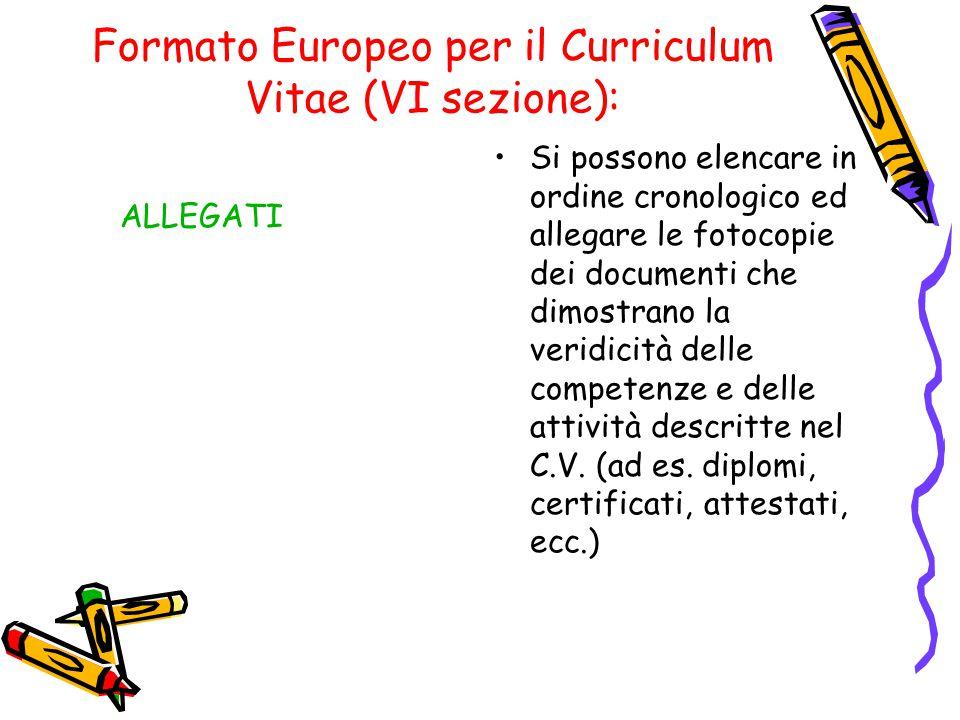 Formato Europeo per il Curriculum Vitae (VI sezione): ALLEGATI Si possono elencare in ordine cronologico ed allegare le fotocopie dei documenti che di