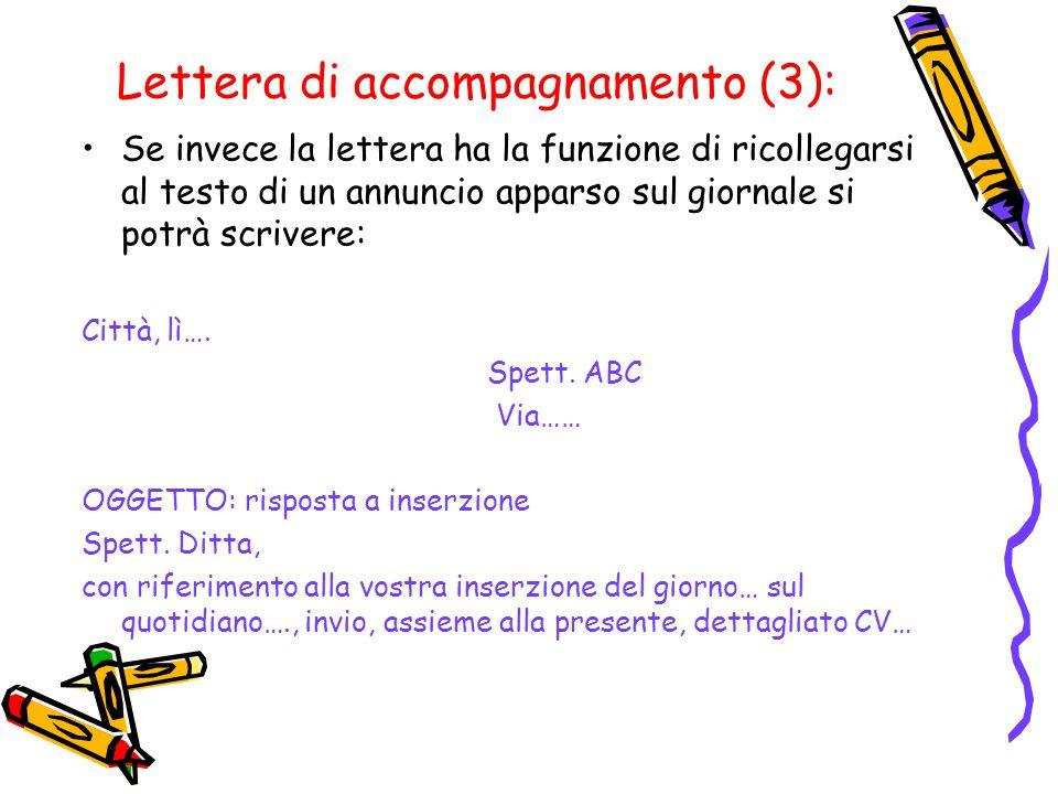 Lettera di accompagnamento (3): Se invece la lettera ha la funzione di ricollegarsi al testo di un annuncio apparso sul giornale si potrà scrivere: Città, lì….