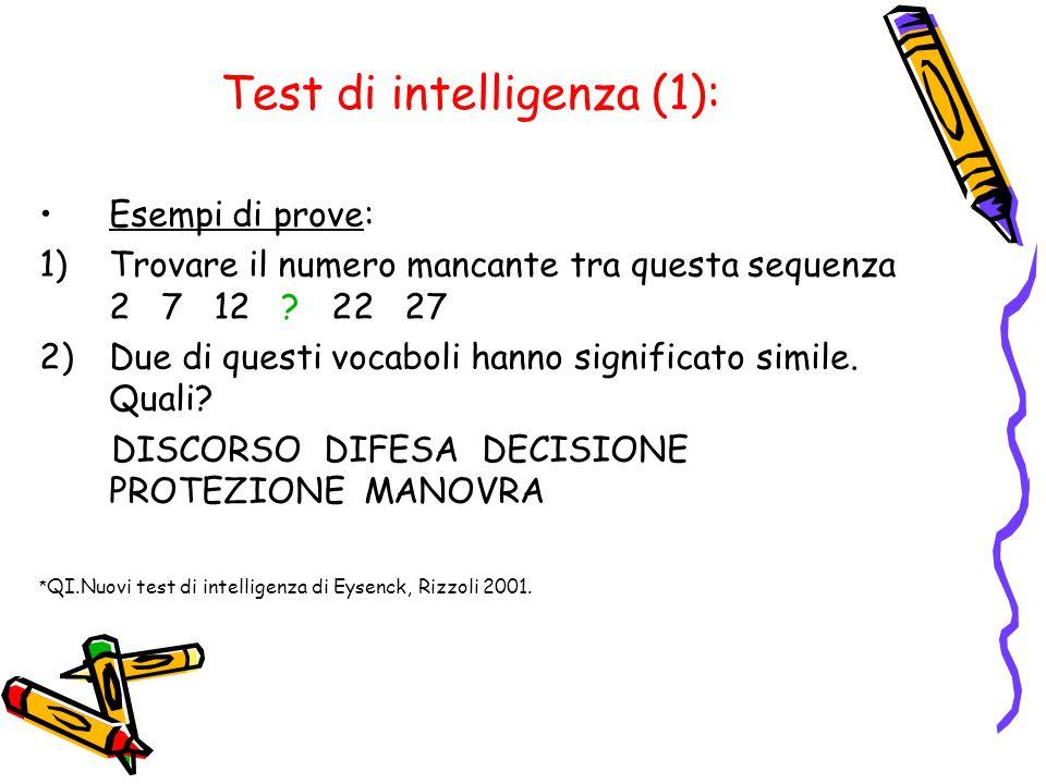 Test di intelligenza (1): Esempi di prove: 1)Trovare il numero mancante tra questa sequenza 2 7 12 ? 22 27 2)Due di questi vocaboli hanno significato