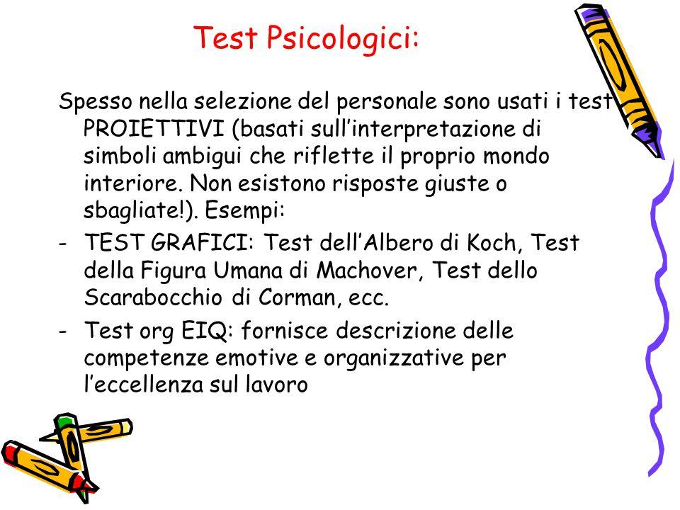 Test Psicologici: Spesso nella selezione del personale sono usati i test PROIETTIVI (basati sull'interpretazione di simboli ambigui che riflette il proprio mondo interiore.
