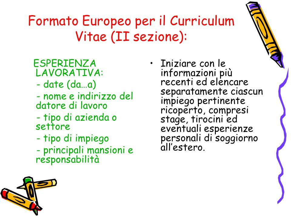Formato Europeo per il Curriculum Vitae (II sezione): ESPERIENZA LAVORATIVA: - date (da…a) - nome e indirizzo del datore di lavoro - tipo di azienda o