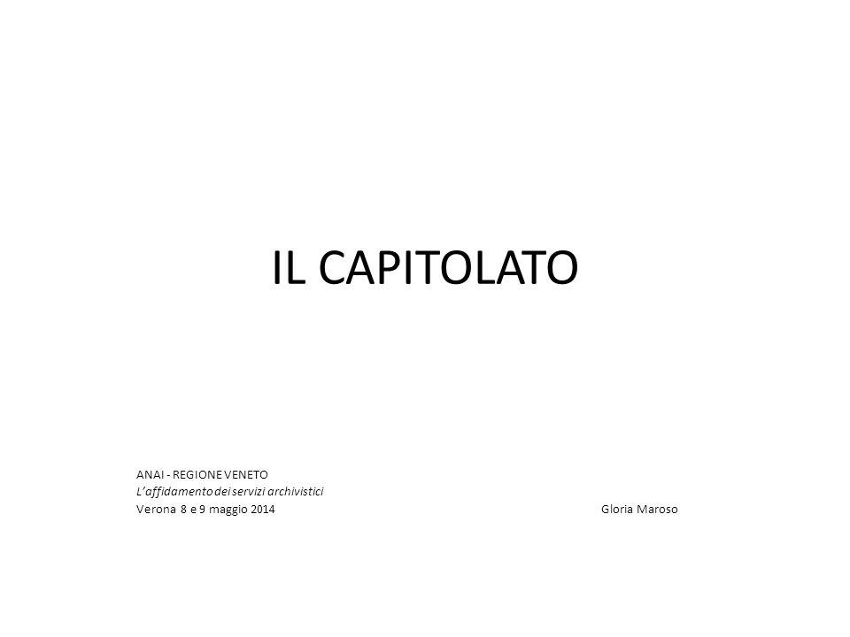 IL CAPITOLATO ANAI - REGIONE VENETO L'affidamento dei servizi archivistici Verona 8 e 9 maggio 2014 Gloria Maroso