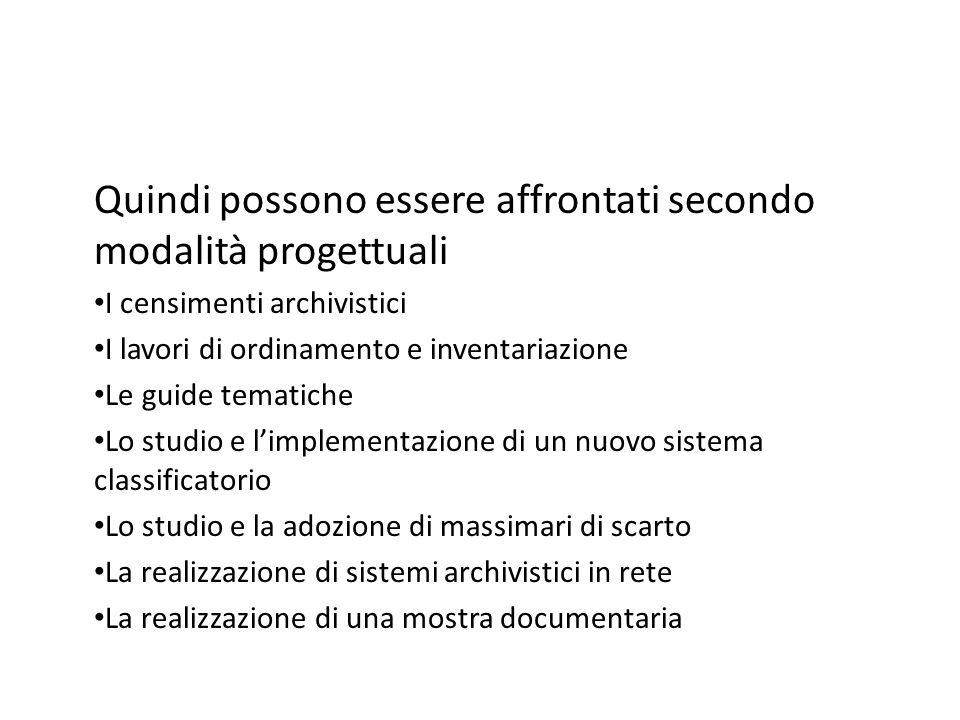 Quindi possono essere affrontati secondo modalità progettuali I censimenti archivistici I lavori di ordinamento e inventariazione Le guide tematiche L