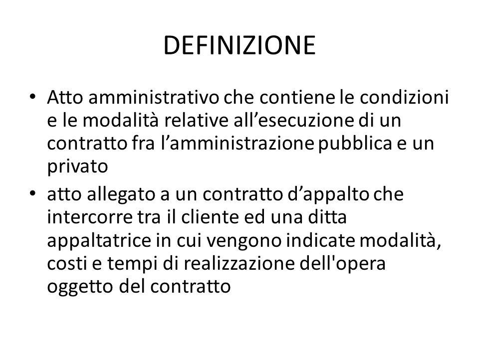 DEFINIZIONE Atto amministrativo che contiene le condizioni e le modalità relative all'esecuzione di un contratto fra l'amministrazione pubblica e un p