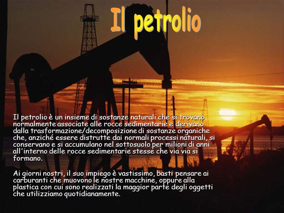 Il petrolio è un insieme di sostanze naturali che si trovano normalmente associate alle rocce sedimentarie e derivano dalla trasformazione/decomposizi