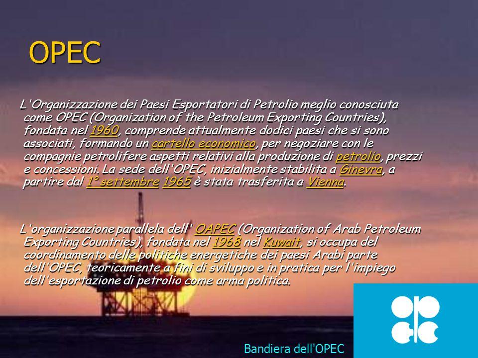 OPEC L'Organizzazione dei Paesi Esportatori di Petrolio meglio conosciuta come OPEC (Organization of the Petroleum Exporting Countries), fondata nel 1