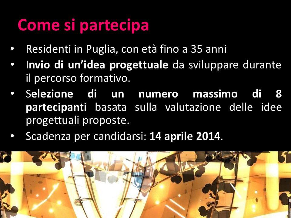 Come si partecipa Residenti in Puglia, con età fino a 35 anni Invio di un'idea progettuale da sviluppare durante il percorso formativo.