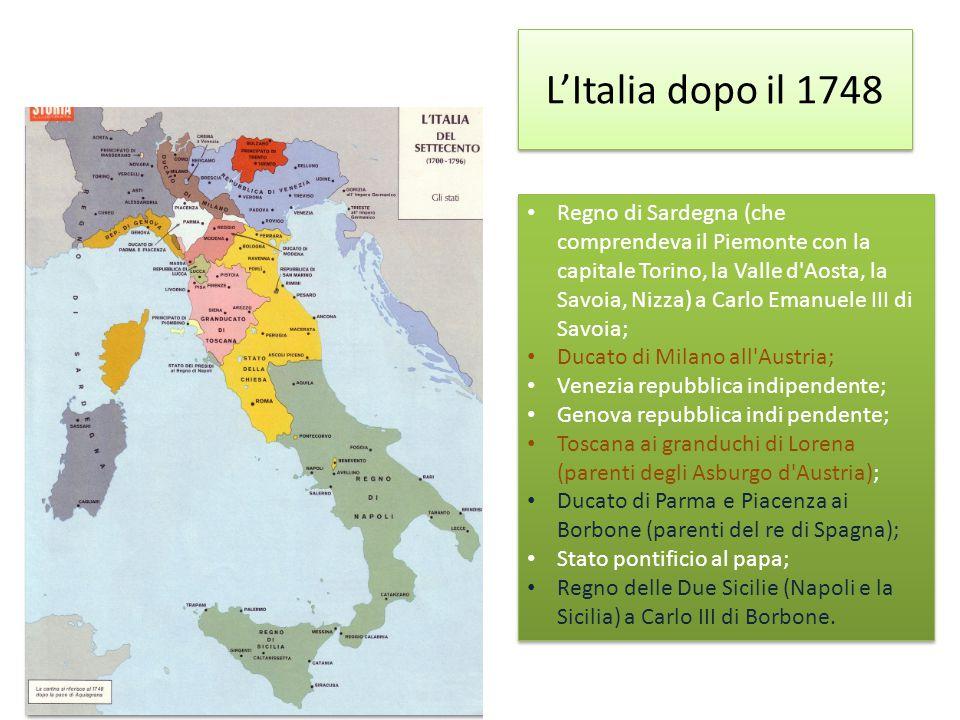 L'Italia dopo il 1748 Regno di Sardegna (che comprendeva il Piemonte con la capitale Torino, la Valle d'Aosta, la Savoia, Nizza) a Carlo Emanuele III