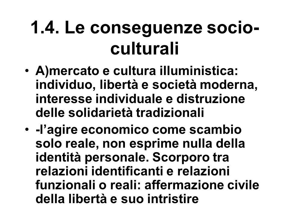 1.4. Le conseguenze socio- culturali A)mercato e cultura illuministica: individuo, libertà e società moderna, interesse individuale e distruzione dell