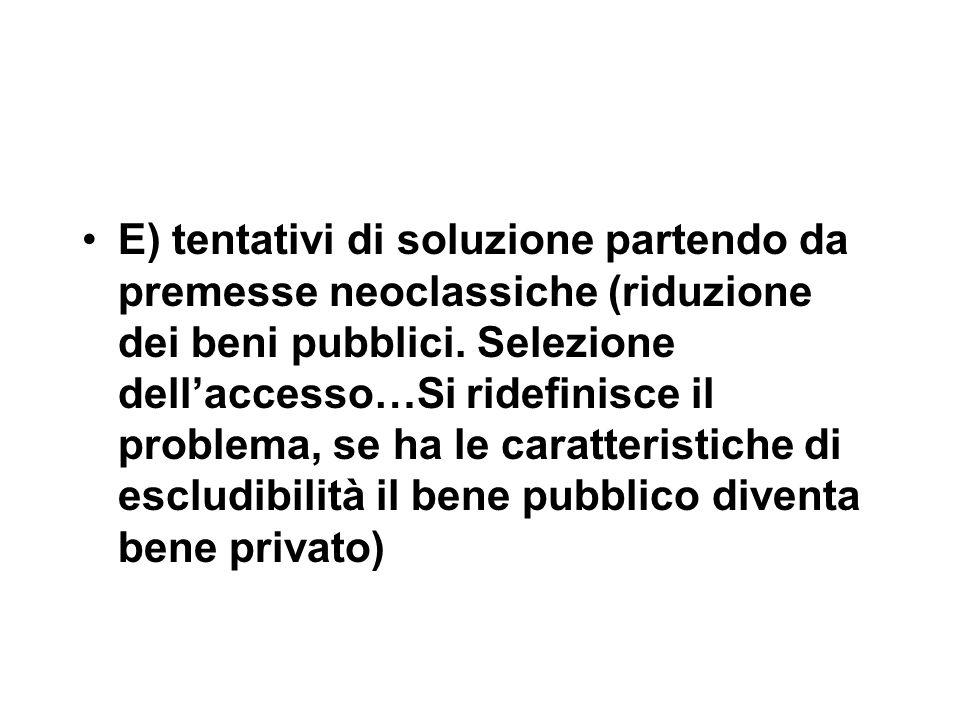 E) tentativi di soluzione partendo da premesse neoclassiche (riduzione dei beni pubblici.