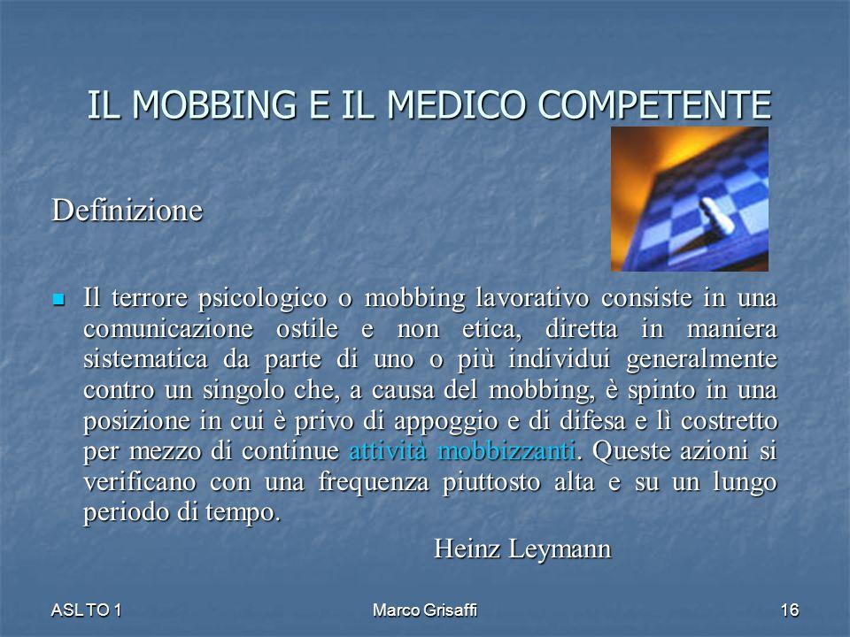 IL MOBBING E IL MEDICO COMPETENTE Definizione Il terrore psicologico o mobbing lavorativo consiste in una comunicazione ostile e non etica, diretta in